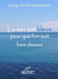 E. Guyot-bousquet - La mer est bleue pour que l'on soit bien dessus.