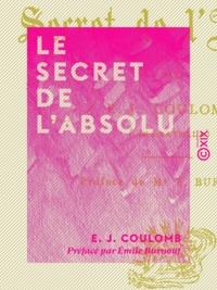 E. J. Coulomb et Emile Burnouf - Le Secret de l'absolu.