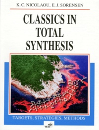 CLASSICS IN TOTAL SYNTHESIS. Targets, Strategies, Methods, Edition en anglais - E-J Sorensen |