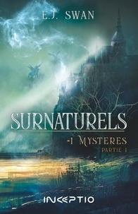 E.J. Swan - Surnaturels Tome 1 : Mystères - Partie 1.