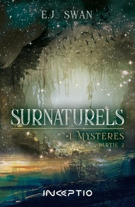 E.J. Swan - Surnaturels Tome 1 : Mystères - Partie 2.