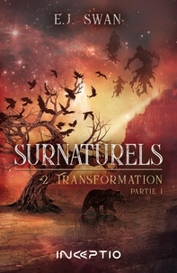 E.J. Swan - Surnaturels Tome 2 : Transformation - Partie 1.