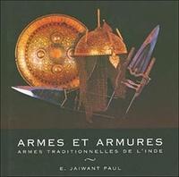 E Jaiwant Paul - Armes et armures - Armes traditionnelles de l'Inde.