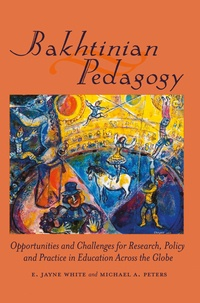 E. jayne White et Michael Peters - Bakhtinian Pedagogy - Opportunities and Challenges for Research, Policy and Practice in Education Across the Globe.