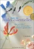 E-Joy Bowles - Guide des Huiles Essentielles - Que sont-elles ? D'où viennent-elles ? Comment agissent-elles ?.