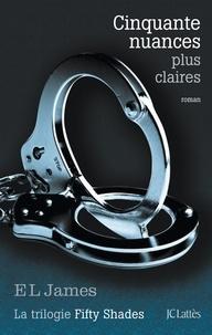 E L James - Cinquante nuances plus claires - La trilogie Fifty Shades.
