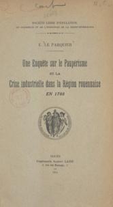 E. Le Parquier - Une enquête sur le paupérisme et la crise industrielle dans la région rouennaise en 1788.