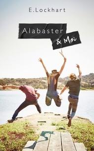 E Lockhart - Alabaster et moi.