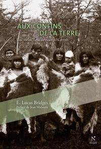 E. Lucas Bridges et Michel L'Hénoret - Aux confins de la Terre - Une vie en Terre de Feu.