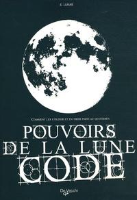 Pouvoirs de la lune code- Comment les utiliser et en tirer parti au quotidien - E Lukas |