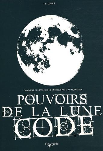 E Lukas - Pouvoirs de la lune code - Comment les utiliser et en tirer parti au quotidien.
