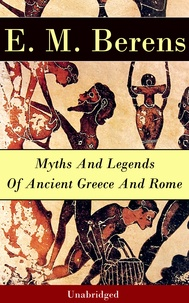 E. M. Berens - Myths And Legends Of Ancient Greece And Rome - Unabridged.