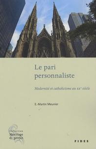 E-Martin Meunier - Le pari personnaliste - Modernité et catholicisme au XXe siècle.