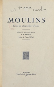 E. Mauve et A. Fagnot - Moulins - Essai de géographie urbaine.