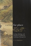 E. N. Anderson - Caring for Place - Ecology, Ideology and Emotion in Traditional Landscape Management.