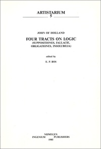 E-P Bos - Four Tracts on Logic (Suppositiones, Fallacie, Obligationes, Insolubilia) - John of Holland.