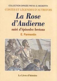 E. Parmentin - La Rose d'Audierne - Suivi d'épisodes bretons.