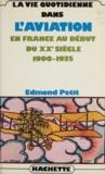E Petit - La Vie quotidienne dans l'aviation en France au début du XXE siècle - 1900-1935.
