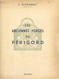 E. Peyronnet et Maurice Olivier - Les anciennes forges de la région du Périgord.