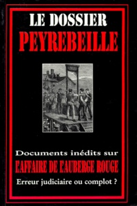 E & R (Editions) - Le dossier Peyrebeille - Documents inédits sur l'affaire de l'auberge rouge.