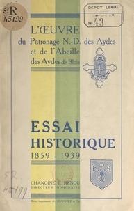 E. Renou - Essai historique, 1859-1939 - L'œuvre du patronage Notre-Dame des Aydes et de l'Abeille des Aydes.