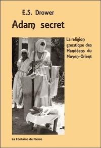 E-S Drower - Adam secret - La religion gnostique des Mandéens du Moyen-Orient.