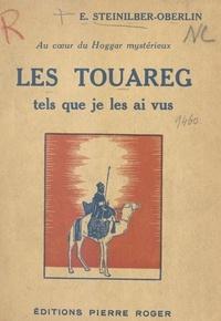 E. Steinilber-Oberlin et H. Foley - Les Touareg tels que je les ai vus - Au cœur du Hoggar mystérieux.