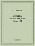 E.T.A. Hoffmann - Contes fantastiques III.