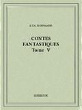 E.T.A. Hoffmann - Contes fantastiques V.