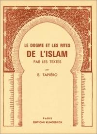 E Tapiéro - Le dogme et les rites de l'Islam.