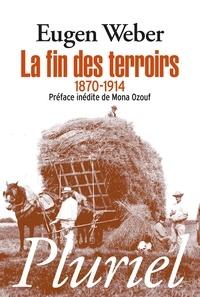 E Weber - La fin des terroirs - La modernisation de la France rurale, 1870-1914.
