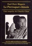 Earl Derr Biggers - Le Perroquet chinois - Une enquête de Charlie Chan.