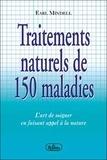 Earl Mindell - Traitements naturels de 150 maladies - L'art de soigner en faissant appel à la nature.