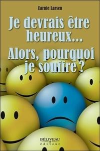Je devrais être heureux... alors, pourquoi je souffre ? - Earnie Larsen | Showmesound.org