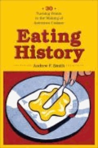Eating History - Thrity Turning Points in the Making of American Cuisine.