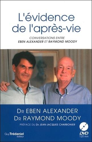 L'évidence de la l'après-vie. Conversations entre Eben Alexander et Raymond Moody  avec 1 DVD