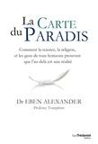 Eben Alexander et Ptolemy Tompkins - La carte du Paradis - Comment la science, la religion, et les gens de tous horizons prouvent que l'au-delà est une réalité.