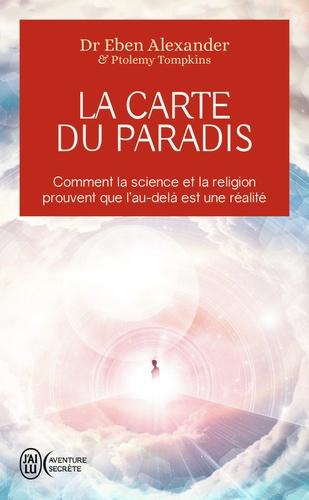 Eben Alexander - La carte du paradis - Comment la science et la religion prouvent que l'au-delà est une réalité.