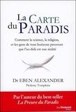 Eben Alexander - La carte du paradis - Comment la science, la religion et les gens ordinaires prouvent que l'au-delà est une réalité.
