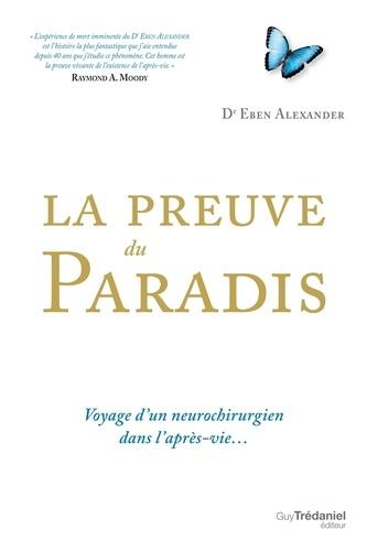 Eben Alexander - La preuve du paradis - Voyage d'un neurochirurgien dans l'après-vie.