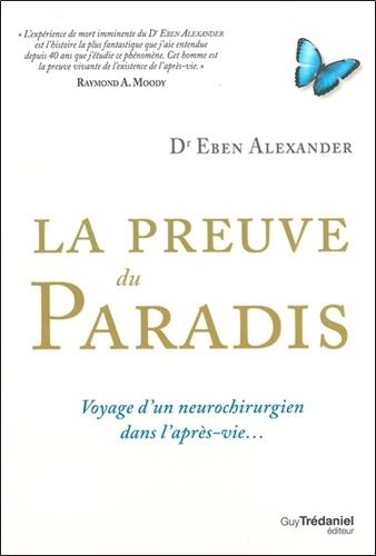 La preuve du Paradis. Voyage d'un neurochirurgien dans l'après-vie...