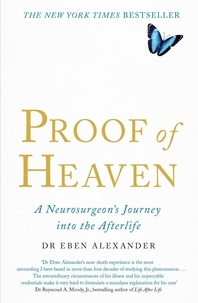 Eben Alexander - Proof of Heaven - A Neurosurgeon's Journey into the Afterlife.