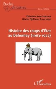 Ebénézer Korê Sedegan et Olivier Djidénou Allocheme - Histoire des coups d'Etat au Dahomey (1963-1972).