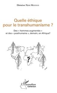 Quelle éthique pour le transhumanisme ? - Des hommes augmentés et des posthumains, demain, en Afrique ?.pdf