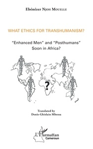 "Ebénezer Njoh Mouelle - What Ethics for Transhumanism? - ""Enhanced Men"" and ""Posthumans"" soon in Africa?."