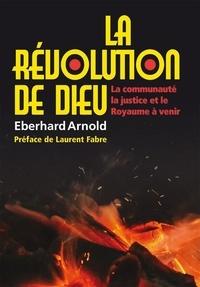 Eberhard Arnold - La révolution de Dieu.