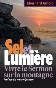 Eberhard Arnold - Sel et Lumière. Vivre le Sermon sur la montagne.