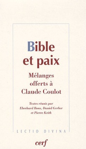 Eberhard Bons et Daniel Gerber - Bible et paix - Mélanges offerts à Claude Coulot.