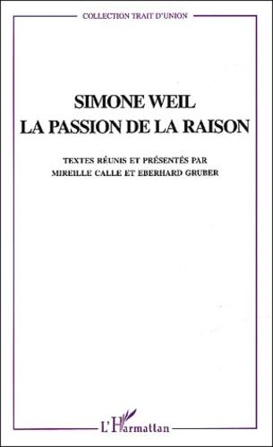 Eberhard Gruber et  Collectif - Simone Weil. - La passion de la raison.