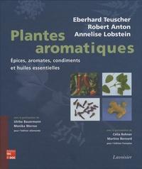 Eberhard Teuscher et Robert Anton - Plantes aromatiques - Epices, aromates, condiments et huiles essentielles.